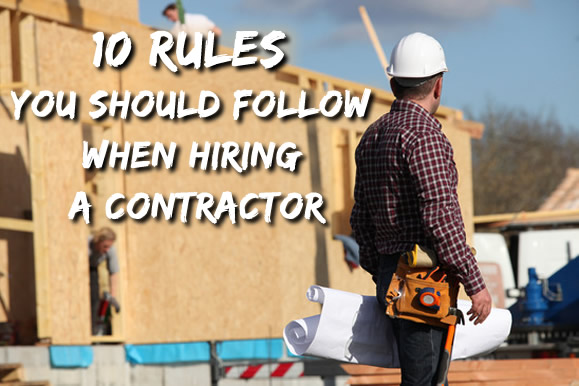 10 Rules you should follow when hiring a Contractor